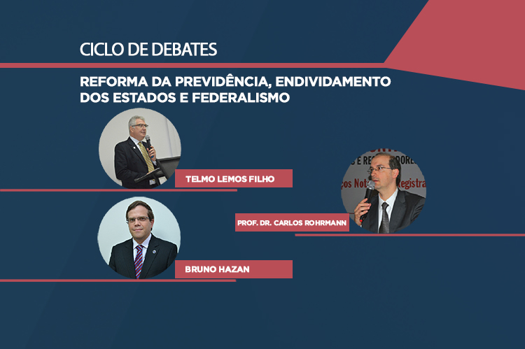 Ciclo de Debates: Reforma da Previdência,  Endividamento dos Estados e Federalismo